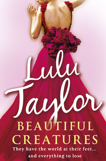 Book cover: Lulu Taylor - Beautiful Creatures - they have the world at their feet... and everything to lose