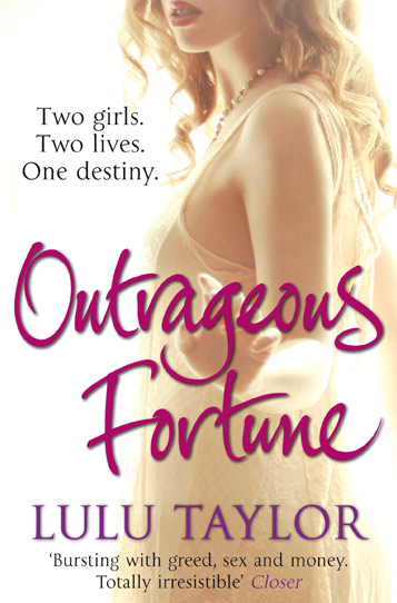 Book cover: Two girls. Two lives. One destiny. Outrageous Fortune - by Lulu Taylor. 'Bursting with greed, sex and money. Totally irrestible' Closer
